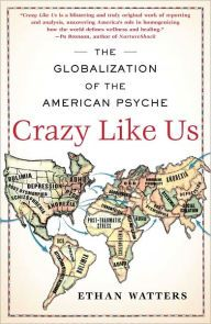 Crazy Like Us: The Globalization of the American Psyche by Ethan Watters Download