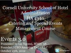 My Events 3.0 Lecture for the Students of the Cornell University School of Hotel Administration Catering & Special Events Management Class - by Liz Ngonzi on 11/02/12 via Slideshare