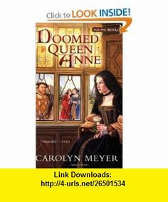Doomed Queen Anne A Young Royals Book (9780152050863) Carolyn Meyer , ISBN-10: 0152050868  , ISBN-13: 978-0152050863 ,  , tutorials , pdf , ebook , torrent , downloads , rapidshare , filesonic , hotfile , megaupload , fileserve