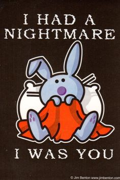 I HAD A NIGHTMARE I WAS YOU STICKER DECAL * JIM BENTON * IT'S HAPPY BUNNY * US