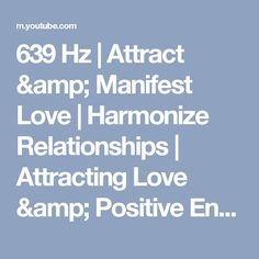 639 Hz | Attract & Manifest Love | Harmonize Relationships | Attracting Love & Positive Energy - YouTube