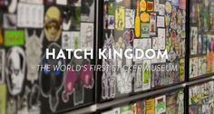 HATCH KINGDOM - DAS WELTWEIT ERSTE STICKERMUSEUM