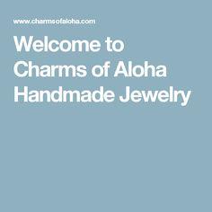 Welcome to Charms of Aloha Handmade Jewelry