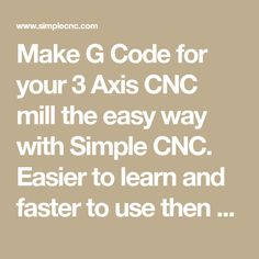Make G Code for your 3 Axis CNC mill the easy way with Simple CNC. Easier to learn and faster to use then writing it by hand or using a CAD/CAM programs. You can't beat Simple CNC for your project needs.