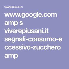 www.google.com amp s viverepiusani.it segnali-consumo-eccessivo-zucchero amp