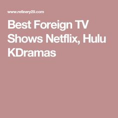 Best Foreign TV Shows Netflix, Hulu KDramas