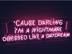 'cause darling i'm a nightmare dressed like a daydream - neon sign Neon Quotes, Lyric Quotes, Life Quotes, Neon Words, Neon Aesthetic, Aesthetic Girl, Neon Lighting, Daydream, Wise Words