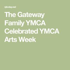 The Gateway Family YMCA Celebrated YMCA Arts Week