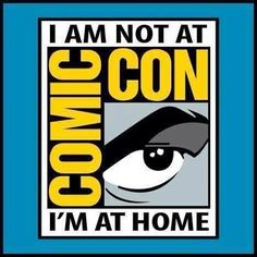 I am not at Comic-Con
