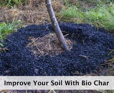 How To Make Bio Char To Improve Your Soil | http://homestead-and-survival.com/how-to-make-bio-char-to-improve-your-soil/