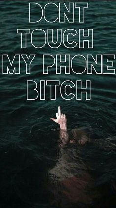 Resultado de imagen para dont touch my fucking phone bitch wallpaper