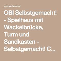Fresh OBI Selbstgemacht Spielhaus mit Wackelbr cke Turm und Sandkasten Selbstgemacht Community