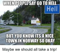 Funny town names in Europe: Did you know that in Norway you can buy a one-way ticket to Hell? Central Norway's best named village is just a mile from Trondheim's international airport. Funny Town Names, Atheist Humor, Morning Memes, Travel Light, Atheism, Best Funny Pictures, Funniest Photos, The Funny, I Laughed