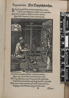 One of 133 woodcut book-illustrations, showing a dark interior with a man working at a loom, on the right a woman approaching, over her left arm a basket, in her right hand a skein of yarn, in the left foreground a basket with balls of yarn; from Hartmann Schopper, 'Panoplia [Greek] Omnium illiberalium mechanicarum aut sedentariarum artium ...', (Frankfurt, Sigmund Feierabend, 1568), quire N1, with Latin and German title and Latin verses by Schopper in one column.   Woodcut and letterpress