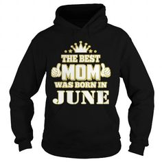 Make this funny birthday in month gift saying  The Best Mom Was Born In June TShirt  as a great for you or someone who born in June Tee Shirts T-Shirts Legging Mug Hat Zodiac birth gift