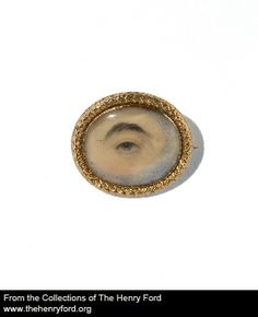 Eye portrait (Lover's eye), circa 1800 Brooch Originally created as intimate tokens of affections between lovers or families, the first of these was thought to have been commissioned in the 1780s by the English Prince Regent for his lover Mrs. Fitzherbert. They were popular in England and France, but rare in America. After 1800 eye portraits often were associated with mourning and fell out of fashion by the 1840s. Gold, glass, watercolor The Henry Ford Collection