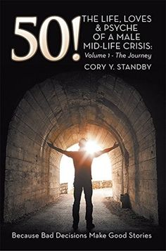 "50!: ""THE LIFE, LOVES & PSYCHE OF A MALE MID-LIFE CRISIS: Volume 1 - The Journey"""