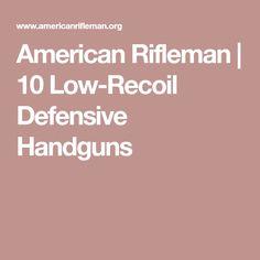 American Rifleman | 10 Low-Recoil Defensive Handguns