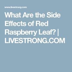 What Are the Side Effects of Red Raspberry Leaf? | LIVESTRONG.COM