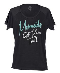 $9.99 marked down from $36! Black 'Mermaids Get More Tail' Tee #mermaid #zulilyfinds