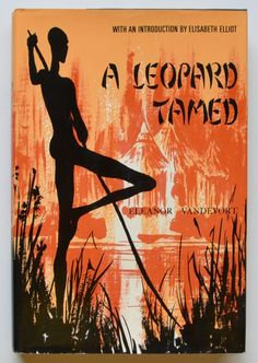 A leopard tamed: the story of an African pastor, his people, and his problems by Eleanor C. Vandevort, with an introduction by Elisabeth Elliot ; Drawings by James Howard.