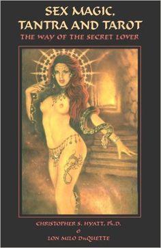 Amazon.com: Sex Magic, Tantra & Tarot: The Way of the Secret Lover (9781935150237): Christopher S. Hyatt, Lon Milo DuQuette, David P. Wilson: Books