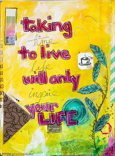 Taking time to live life will only inspire your life.