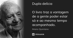 Dupla delícia O livro traz a vantagem de a gente poder estar só e ao mesmo tempo acompanhado. — Mario Quintana