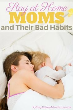 Calling all moms! You might have developed some stay at home mom bad habits. Don't believe me read up!