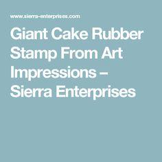 Giant Cake Rubber Stamp From Art Impressions – Sierra Enterprises