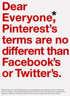 Seriously, people, read your TOS's. And f*cking attribute your pins - don't just randomly pin from tumblr/ffffound. / #tos #pinterest