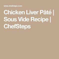 Chicken Liver Pâté | Sous Vide Recipe | ChefSteps
