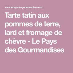 Tarte tatin aux pommes de terre, lard et fromage de chèvre - Le Pays des Gourmandises