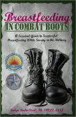 Breastfeeding in Combat Boots A Survival Guide to Successful Breastfeeding While Serving in the Military