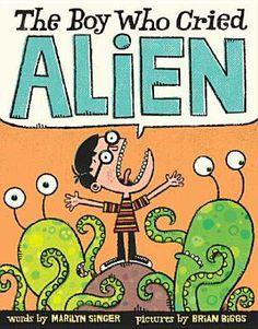 The Boy Who Cried Alien by Marilyn Singer