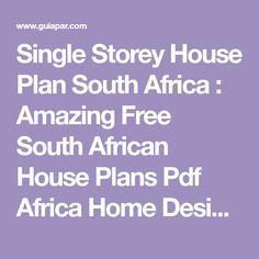Single Storey House Plan South Africa : Amazing Free South African House Plans Pdf Africa Home Designs Single Storey House Plan South Africa Images. . africa,house,plan,single,south,storey Tuscan House Plans, Single Storey House Plans, House Plans South Africa, African House, House Plans With Photos, Image House, Pdf, House Design, How To Plan