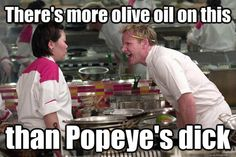 Gordon Ramsay- oh this is vulgar. But my god!  Who says that- freaking hilarious :-)