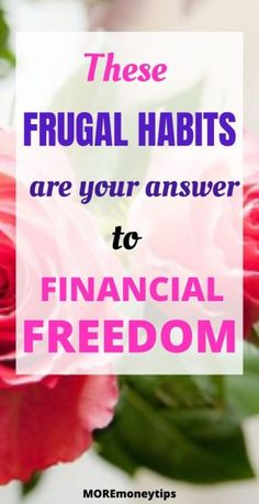 Want financial freedom? These frugal habits are the answer to your dream. Make it a reality today with these 25 frugal tips. #frugal#financialfreedom #financialindependence #wealthy