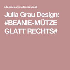 Julia  Grau  Design: #BEANIE-MÜTZE GLATT RECHTS#