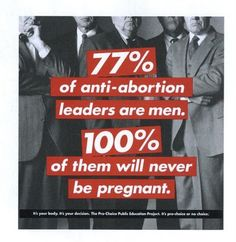 Very true no man should ever have a say over a woman's body or choice!  #prochoice #abortion