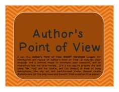 I use this Author's Point of View SMART Notebook Lesson for introduction and review of Author's Point of View. It includes clear language and a comical image to introduce each viewpoint, and an interactive task for later review.
