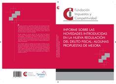 Informe sobre las novedades introducidas en la nueva regulación del delito fiscal : algunas propuestas de mejora / autores, Miró Ayats Vergés, Jordi de Juan Casadevall. - 2013