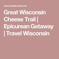 Great Wisconsin Cheese Trail | Epicurean Getaway | Travel Wisconsin