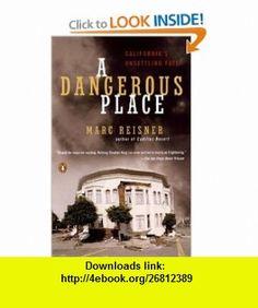 A Dangerous Place Californias Unsettling Fate (9780142003831) Marc Reisner , ISBN-10: 0142003832  , ISBN-13: 978-0142003831 ,  , tutorials , pdf , ebook , torrent , downloads , rapidshare , filesonic , hotfile , megaupload , fileserve