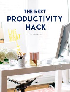 The Best Productivity Hack to Know Immediately