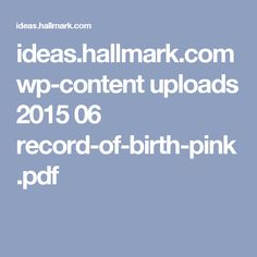 ideas.hallmark.com wp-content uploads 2015 06 record-of-birth-pink.pdf