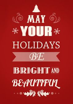 May Your Holidays Be Bright And Beautiful