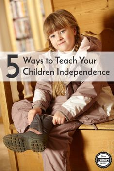 5 Ways To Teach Your Children to Be Independent