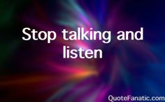 stop-talking-and-listen