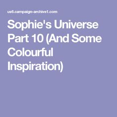 Sophie's Universe Part 10 (And Some Colourful Inspiration)